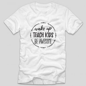 tricou-alb-profesor-wake-up-teach-kids-be-awesome