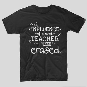 tricou-profesor-negru-the-influence-of-a-good-teacher-can-never-be-erased