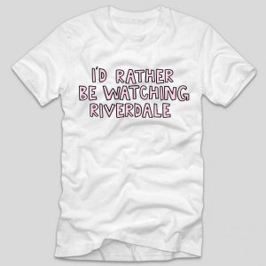 tricou-riverdale-id-rather-be-watching-riverdale-alb