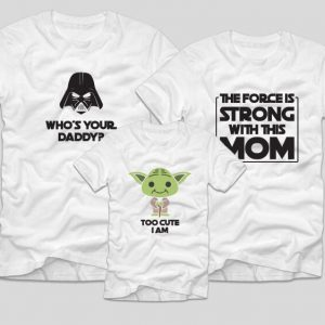 tricouri-familie-star-wars-who-s-your-daddy-too-cute-i-am-the-force-is-strong-with-this-one
