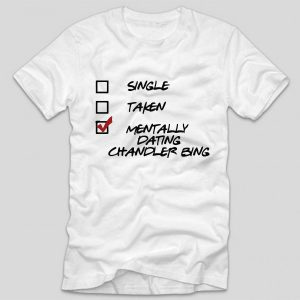 tricou-friends-single-takedn-mentally-dating-chandler-bing