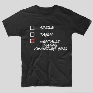 tricou-friends-single-takedn-mentally-dating-chandler-bing-negru