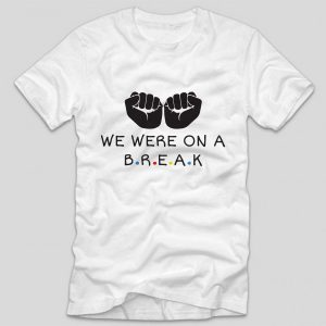 tricou-negru-we-were-on-a-break-alb