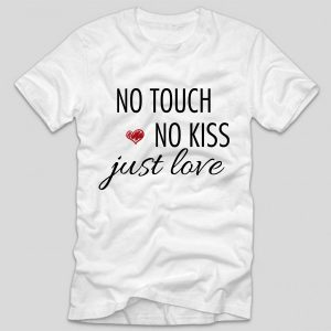 tricou-stam-acasa-no-touch-no-kiss-just-love