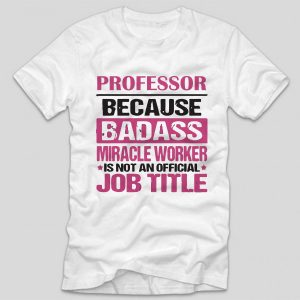 tricou-profesor-professor-because-badass-miracle-worker-is-not-an-official-job-title-alb