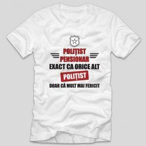tricou-pensionare-politist-pensionar-exact-ca-orice-alt-politist-doar-ca-mult-mai-fericit