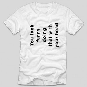 Tricou-Funny-you-look